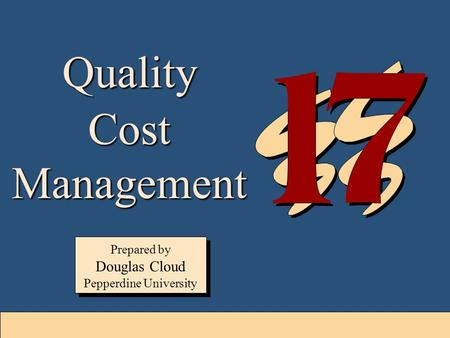 17-1 Quality Cost Management Prepared by Douglas Cloud Pepperdine University Prepared by Douglas Cloud Pepperdine University.