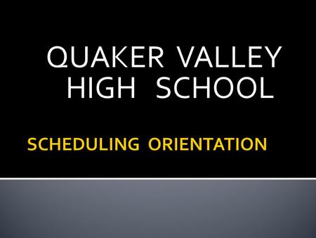 QUAKER VALLEY HIGH SCHOOL.  EACH TERM IS 12 WEEKS  COURSES ARE 1, 2, OR 3 TERMS  1 TERM COURSE = 0.5 CREDIT  2 TERM COURSE = 1.0 CREDIT  3 TERM COURSE.