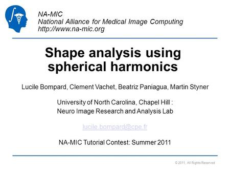 NA-MIC National Alliance for Medical Image Computing  Shape analysis using spherical harmonics Lucile Bompard, Clement Vachet, Beatriz.