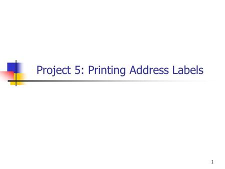 1 Project 5: Printing Address Labels. 2 Assignment Write a Windows forms program to display and print a set of address labels. Input from a csv file.
