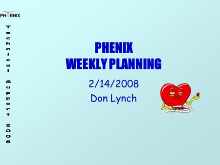 PHENIX WEEKLY PLANNING 2/14/2008 Don Lynch. 1/31/2008 Weekly Planning Meeting2 Run 8 Task Schedule ItemStartFinish RPC supportOn GoingOn Going CM Crane.