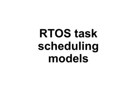 RTOS task scheduling models. Scheduling Definition:  It is the method by which threads, processes or data flows are given access to system resources.