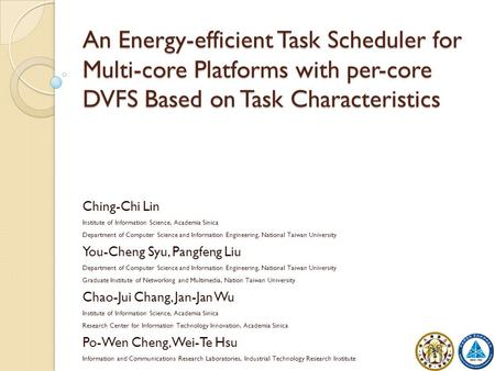 An Energy-efficient Task Scheduler for Multi-core Platforms with per-core DVFS Based on Task Characteristics Ching-Chi Lin Institute of Information Science,