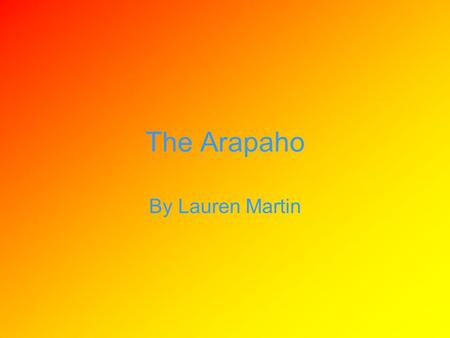 "The Arapaho By Lauren Martin. Homeland Homelands once northeast Missouri River Called themselves Inuna-ina means ""our people Cheyenne called Arapaho hitanwo'iv."
