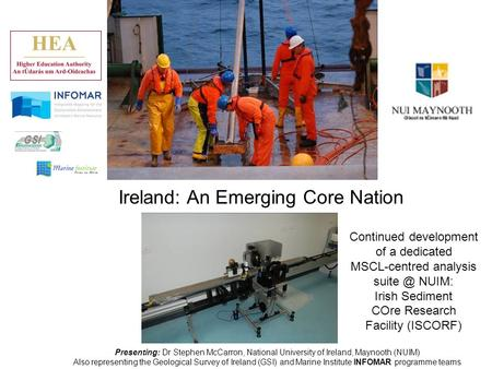 Ireland: An Emerging Core Nation Presenting: Dr Stephen McCarron, National University of Ireland, Maynooth (NUIM) Also representing the Geological Survey.