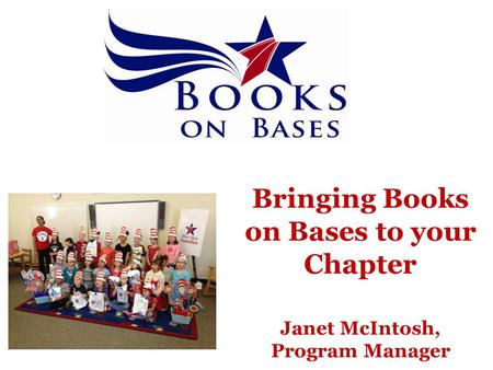 Bringing Books on Bases to your Chapter Janet McIntosh, Program Manager.