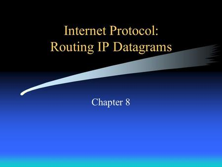 Internet Protocol: Routing IP Datagrams Chapter 8.