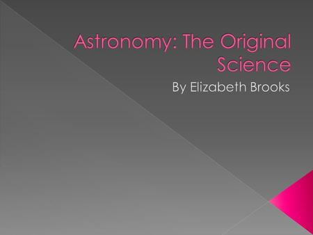  Astronomy- the study of the universe  Year- the time required for the Earth to orbit once around the sun  Month- a division of the year that is based.