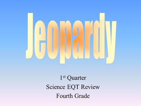 1 st Quarter Science EQT Review Fourth Grade 100 200 400 300 400 Friction Solar System Space Exploration ???? 300 200 400 200 100 500 100.