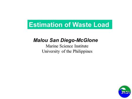 Estimation of Waste Load Malou San Diego-McGlone Marine Science Institute University of the Philippines.