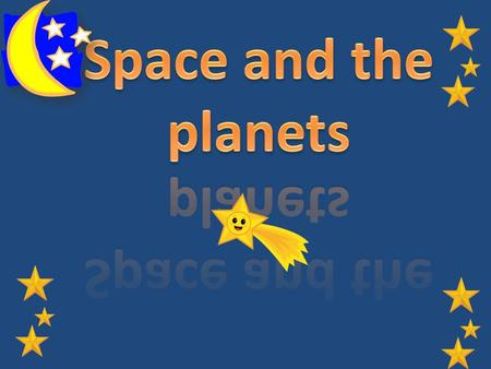 Space and the planets.