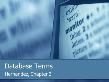 Database Terms Hernandez, Chapter 3. Data/Information The values you store in the database are data. Pieces of Data in and of themselves is not particularly.