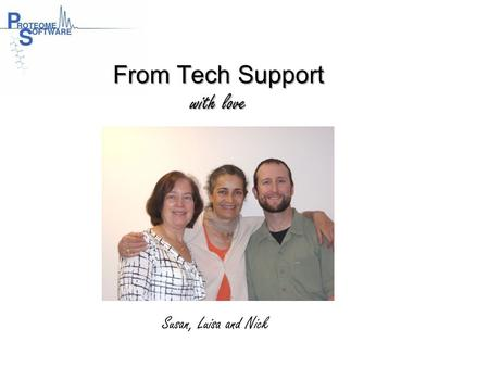 From Tech Support with love Susan, Luisa and Nick.