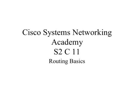 Cisco Systems Networking Academy S2 C 11 Routing Basics.
