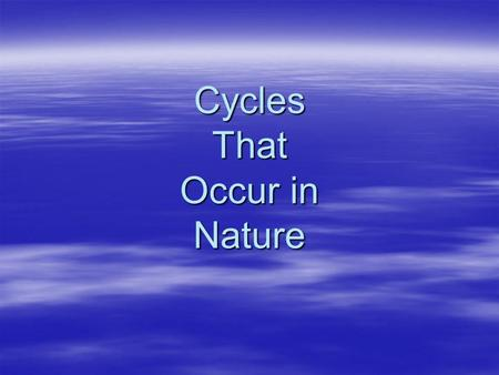 Cycles That Occur in Nature. Water cycle  Moves between atmosphere, oceans & land  1 – water evaporates from the ocean  2 – water also evaporates.