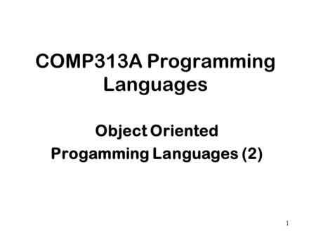 1 COMP313A Programming Languages Object Oriented Progamming Languages (2)