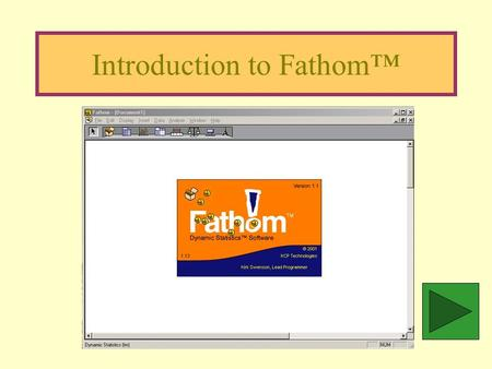 Introduction to Fathom™ Setting up a Collection Start Fathom™. Drag the Case Table Icon to the work area.