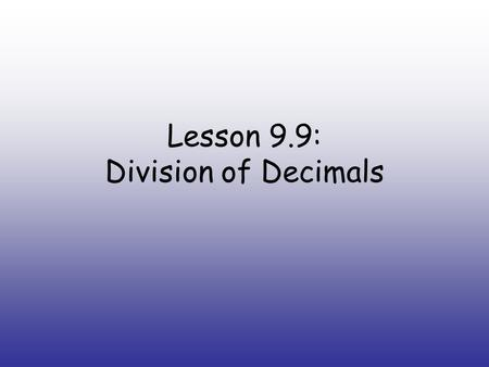 Lesson 9.9: Division of Decimals. Mental Math estimate the quotient and write the number model you used to solve it Example: 61/3 You write: 60/3 =