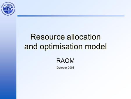 Resource allocation and optimisation model RAOM October 2003.