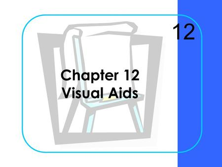 Chapter 12 Visual Aids 12 Chapter 12Krizan Business Communication ©20052 When should maps, charts, and graphs be used in written reports or oral presentations?
