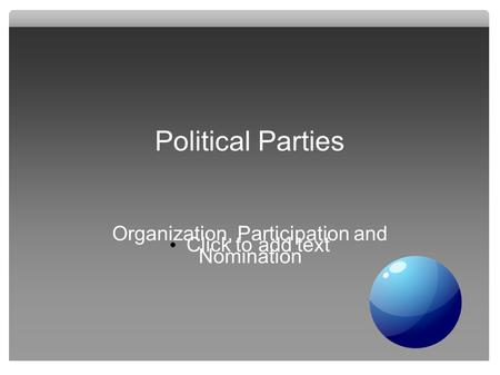 Click to add text Political Parties Organization, Participation and Nomination.