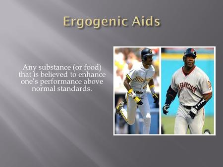 Any substance (or food) that is believed to enhance one's performance above normal standards.