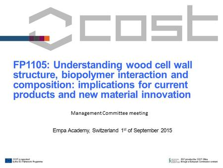 FP1105: Understanding wood cell wall structure, biopolymer interaction and composition: implications for current products and new material innovation Empa.