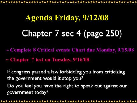 Chapter 7 sec 4 (page 250) If congress passed a law forbidding you from criticizing the government would it stop you? Do you feel you have the right to.