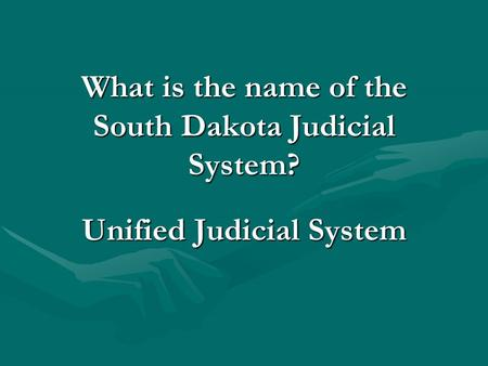 What is the name of the South Dakota Judicial System? Unified Judicial System.