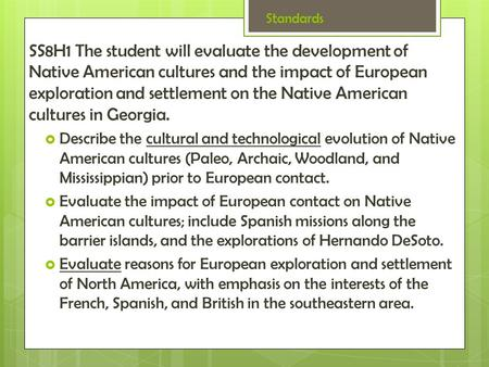 Standards SS8H1 The student will evaluate the development of Native American cultures and the impact of European exploration and settlement on the Native.