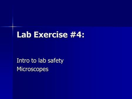 Lab Exercise #4: Intro to lab safety Microscopes.