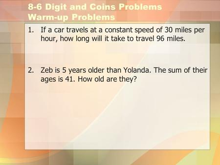 8-6 Digit and Coins Problems Warm-up Problems 1.If a car travels at a constant speed of 30 miles per hour, how long will it take to travel 96 miles. 2.Zeb.