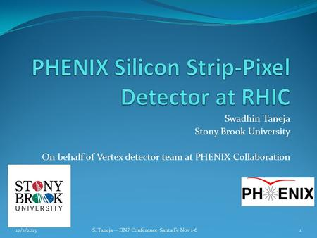 Swadhin Taneja Stony Brook University On behalf of Vertex detector team at PHENIX Collaboration 112/2/2015S. Taneja -- DNP Conference, Santa Fe Nov 1-6.