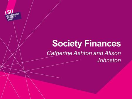 Society Finances Catherine Ashton and Alison Johnston.