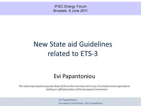 Evi Papantoniou, European Commission, DG Competition New State aid Guidelines related to ETS-3 Evi Papantoniou The views expressed are purely those of.