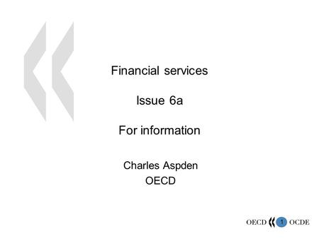 1 Financial services Issue 6a For information Charles Aspden OECD.