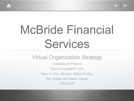 McBride Financial Services Virtual Organization Strategy University of Phoenix Dana Campbell/Fin 370 Team A: Eric Johnson, Audra Purifoy, Ron Sweet, and.