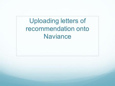 Uploading letters of recommendation onto Naviance.