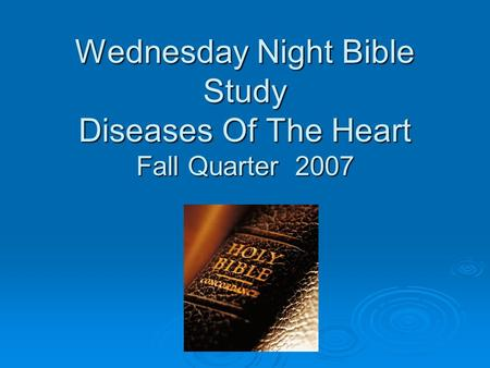 Wednesday Night Bible Study Diseases Of The Heart Fall Quarter 2007.