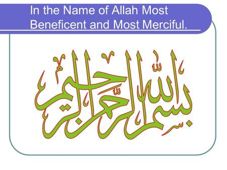 In the Name of Allah Most Beneficent and Most Merciful.