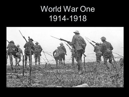 World War One 1914-1918. Causes of World War 1 (MAIN) Militarism = –Having a large army & navy –Glorifying military service –Arms Race between Imperial.