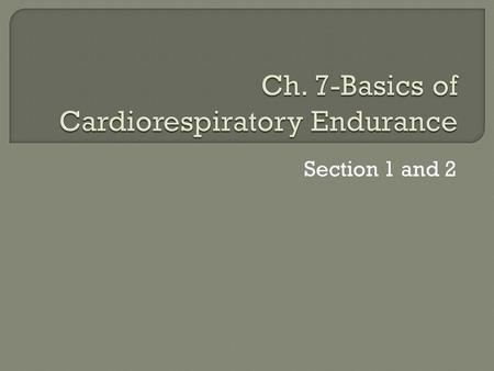 Section 1 and 2.  Define aerobic activity?  How do they benefit the body?  What is the circulatory system?  What is the respiratory system?  What.