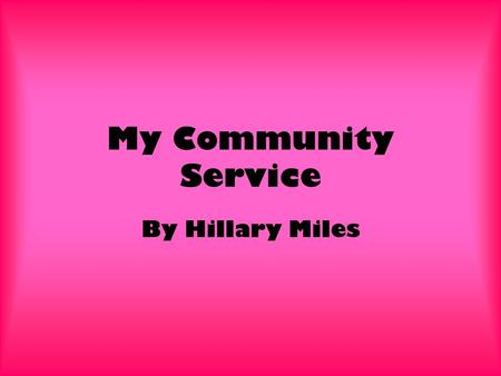 My Community Service By Hillary Miles. What is Service Learning? Service-learning-- Combines service objectives with learning objectives Changing the.