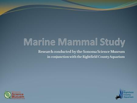 Research conducted by the Sonoma Science Museum in conjunction with the Rightfield County Aquarium.