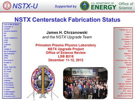 NSTX Centerstack Fabrication Status James H. Chrzanowski and the NSTX Upgrade Team Princeton Plasma Physics Laboratory NSTX Upgrade Project Office of Science.