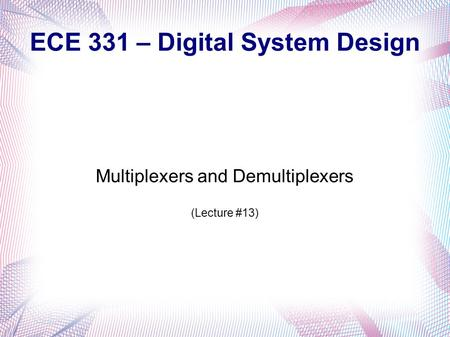 ECE 331 – Digital System Design Multiplexers and Demultiplexers (Lecture #13)