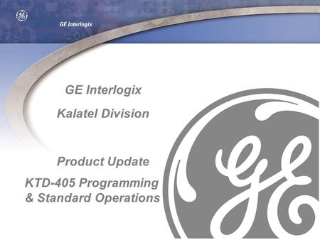 GE Interlogix Kalatel Division Product Update KTD-405 Programming