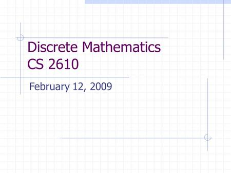 Discrete Mathematics CS 2610 February 12, 2009. 2 Agenda Previously Finished functions Began Boolean algebras And now Continue with Boolean algebras.