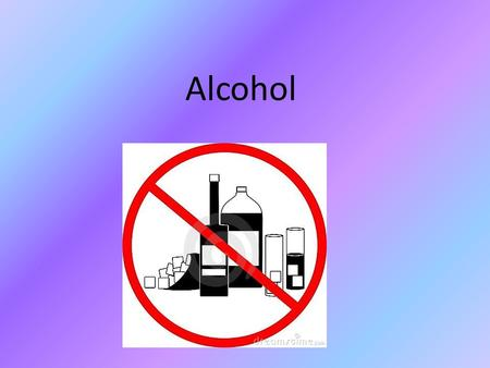 Alcohol. What is Alcohol? A drug found in some beverages that slows body functions.
