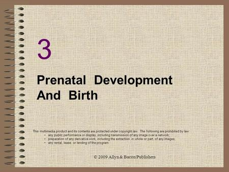 © 2009 Allyn & Bacon Publishers Prenatal Development And Birth 3 This multimedia product and its contents are protected under copyright law. The following.